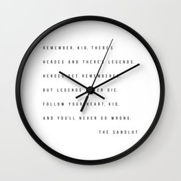 Remember, Kid, There's Heroes and There's Legends. Heroes Get Remembered... -The Sandlot Wall Clock