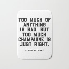 Too much of anything is bad. Byt too much champagne is just right, Wall Art Quotes, Quote canvas Bath Mat