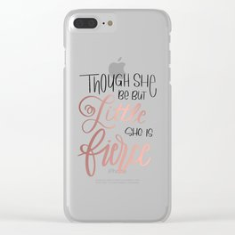 Though she be but little, she is fierce Clear iPhone Case