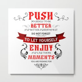 Push Yourself, but.... Metal Print