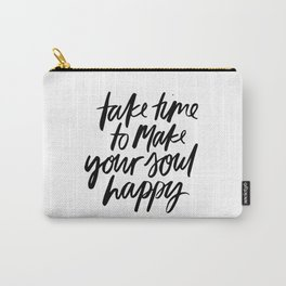are time to make your soul happy Carry-All Pouch