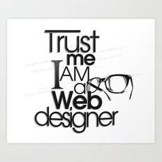 Trust Me I am Web Designer Art Print
