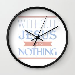 Life without Jesus, I am nothing,Christian Bible Quote Wall Clock