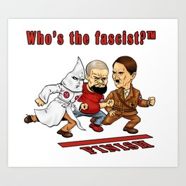 Who's The Fascist? Art Print