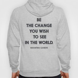 Be the change you wish to see in the World, Mahatma Gandhi quote for human rights, freedom, justice Hoody