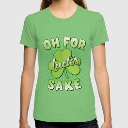 Oh For Lucks Sake St Patricks Day T-shirt