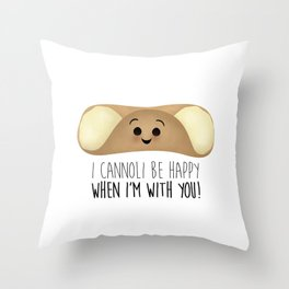 I Cannoli Be Happy When I'm With You! Throw Pillow