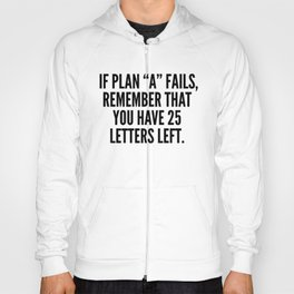 """If Plan """"A"""" Fails, Remember That You Have 25 Letters Left. Hoody"""