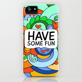 Have Some Fun iPhone Case