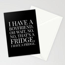 I HAVE A BOYFRIEND. OH WAIT, NO. NO, THAT'S A FRIDGE. I HAVE A FRIDGE. (Black & White) Stationery Cards