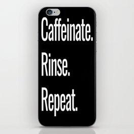 Caffeinate. Rinse. Repeat. iPhone Skin