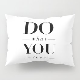 Do What You Love black-white typography poster design modern canvas was art home decor Pillow Sham