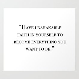 Have unshakable faith in yourself quote Art Print