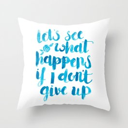 Let's See What Happens If I Don't Give Up Throw Pillow