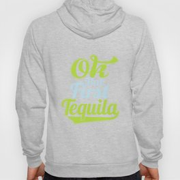 Okay But First Tequila - Funny Drinks Hoody