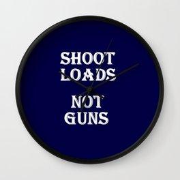 Shoot Loads Not Guns Wall Clock