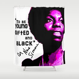 Nina Simone - To be Young Gifted and Black Shower Curtain