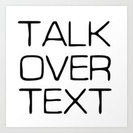 Talk Over Text Art Print