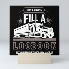 Trucking - I Don't Always Fill A Logbook Mini Art Print