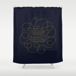 Your Attitude Determines Your Latitude Shower Curtain