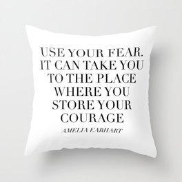 Use Your Fear. It Can Take You To the Place Where You Store Your Courage. -Amelia Earhart Throw Pillow