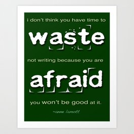 Writers' Quotes: Waste Time-Anne Lamott Art Print