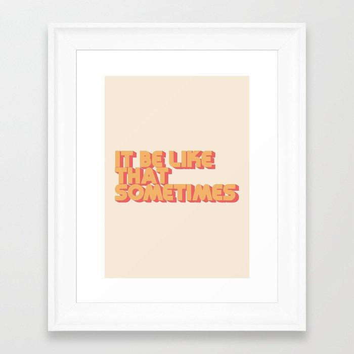 """""""It be like that sometimes"""" Framed Art Print"""