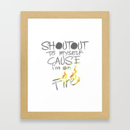 Shoutout To Myself Cause I'm Lit Framed Art Print