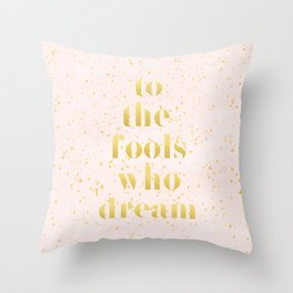 To the fools who dream Throw Pillow