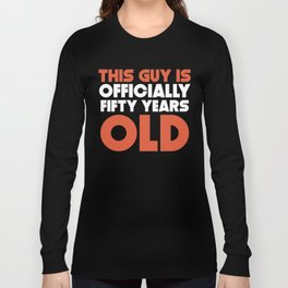This Guy Is Officially Fifty Years Old Long Sleeve T-shirt