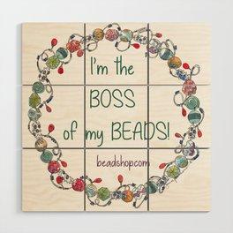 I'm the Boss of my Beads Wood Wall Art