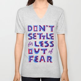 Don't settle out of fear Unisex V-Neck