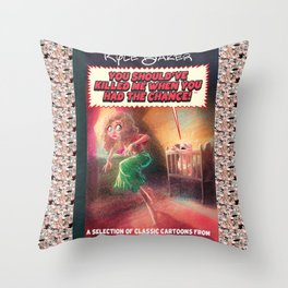 You Shoulda Killed Me When you Had The Chance! Throw Pillow