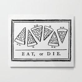 Eat, or Die Metal Print