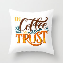 In Coffee We Trust Throw Pillow