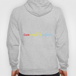 gum would be perfection Hoody
