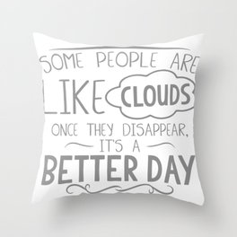 Some People Are Like Clouds Throw Pillow