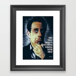 NOT THAT THERE'S ANYTHING WRONG WITH THAT 2.0 Framed Art Print