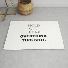 Hold On, Let Me Overthink This Shit Funny Sarcastic Quotes - Sayings Rug