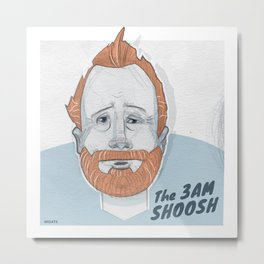 The 3 AM Shoosh Metal Print