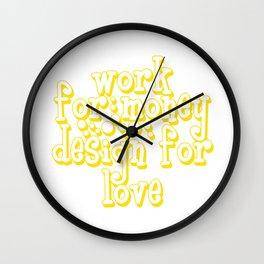 Designer - Work for money & design for love T-shirt Design for designers Illustrator Graphic Image Wall Clock