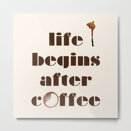Life begins after coffee Metal Print