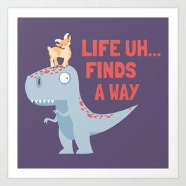 Life Uh Finds a Way Art Print