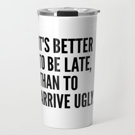 IT'S BETTER TO BE LATE THAN TO ARRIVE UGLY Travel Mug