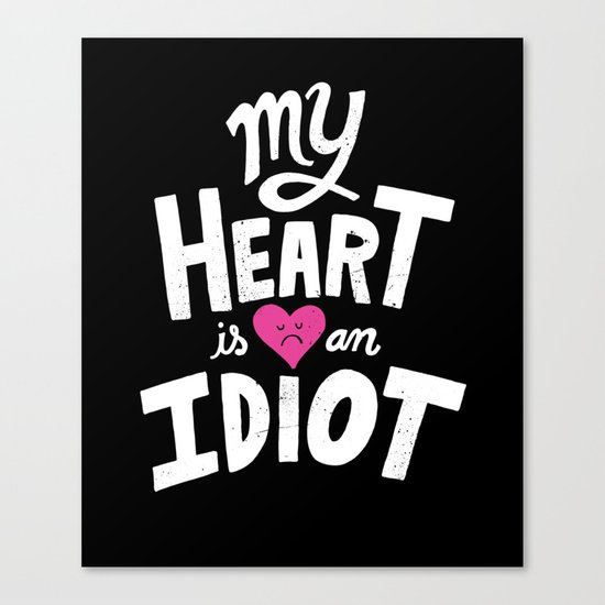 My Heart Is An Idiot Canvas Print