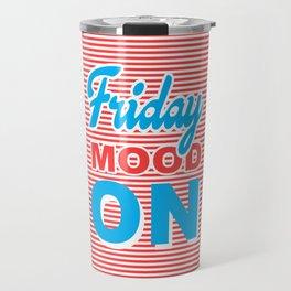 Friday Mood On, typography design Travel Mug