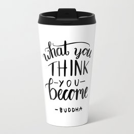 Buddha quotes - What you think you become Travel Mug
