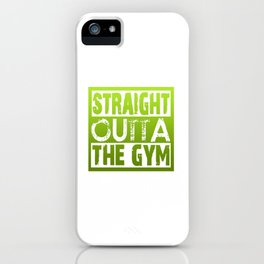 Straight Outta The Gym iPhone Case