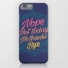 Nope, Not Today, No Thanks, Bye Slim Case iPhone 6s
