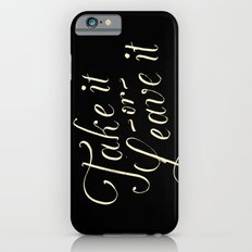 Take it or leave it iPhone 6s Slim Case